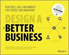 Design a Better Business : New Tools, Skills and Mindset for Strategy and...