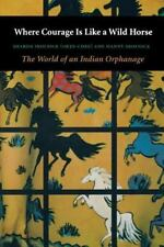 NEW - Where Courage Is Like a Wild Horse: The World of an Indian Orphanage