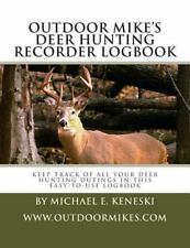 Outdoor Mike's Deer Hunting Recorder Logbook : Keep Track of All Your Deer...