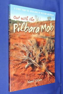 OUT WITH THE PILBARA MOB Noel Olive A STORY FROM BUSHLANDS OF WESTERN AUSTRALIA