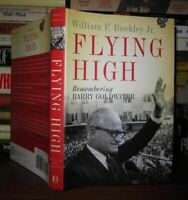 Buckley, William F. , Jr. - Barry Goldwater FLYING HIGH Remembering Barry Goldwa