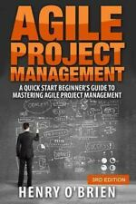 Agile Project Management: A Quick Start Beginners Guide To  Mastering Agile Proj