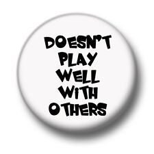Doesn't Play Well With Others 1 Inch / 25mm Pin Button Badge Funny Humour Joke