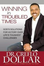 Winning in Troubled Times : God's Solutions for Victory over Life's Toughest Cha