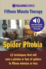 Spider Phobia - Fifteen Minute Therapy : 12 Techniques That Will Cure a Phobi...