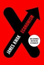 Economism : Bad Economics and the Rise of Inequality by James Kwak (2017,...