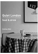 Quiet London: Food & Drink book by Siobhan Wall