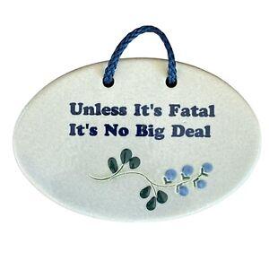 "Mountaine Meadows Ceramic Plaque ""Unless It's Fatal It's No Big Deal"" 6"" Wide"