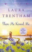 Then He Kissed Me: A Cottonbloom Novel Mass Market Paperbound Laura Trentham