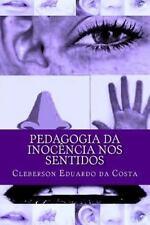 Pedagogia Da Inocencia Nos Sentidos by Cleberson da Costa (2014, Paperback,...