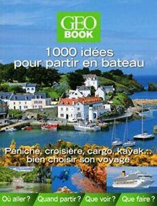 BEAU LIVRE - GEO BOOK, 1000 IDEES POUR PARTIR EN BATEAU > PENICHE, CROISIERE...