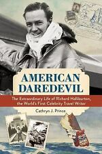 American Daredevil : The Extraordinary Life of Richard Halliburton, the...