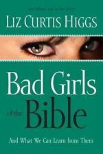 Bad Girls of the Bible : And What We Can Learn from Them by Liz Curtis Higgs...