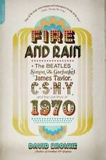 Fire and Rain: The Beatles, Simon and Garfunkel, James Taylor, CSNY, and the