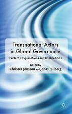 Transnational Actors in Global Governance: Patterns, Explanations and Implicatio