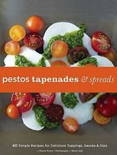 Pestos, Tapenades, and Spreads: 40 Simple Recipes for Delicious Toppings, Sauce