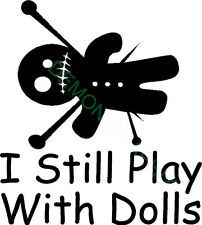Voodoo doll I still play with dolls vinyl decal/sticker black magic spell pins