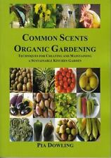 Common Scents Organic Gardening : Techniques for Creating and Maintaining a...