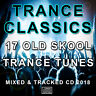 TRANCE CLASSICS CD NEW DJ MIX 2018 DANCE CLUB TRANCE TUNES OLD SKOOL MUSIC