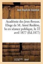 ACADEMIE DES JEUX FLORAUX. Eloge de M. AIME Rodiere, Lu en Séance publique,...