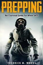 PREPPING: No1 Survival Guide for When SHTF: By Woods, Fredrick Prepper, Prepp...