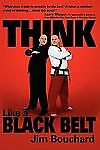 Think Like a Black Belt by Jim Bouchard (2010, soft cover) NEW Ft st Printing