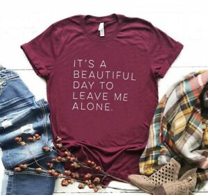 It's a beautiful day to leave me alone || Funny Slogan Unisex Tshirt Top