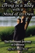 Living in a Body with a Mind of Its Own : The Emotional Journey of Dystonia...