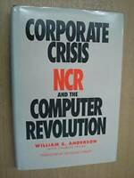 Corporate Crisis: NCR and the Computer Revolution - Hardcover - GOOD