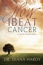 How I Beat Cancer by Diana Hardy (2012, Paperback)