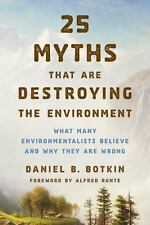 25 Myths That Are Destroying the Environment: What Many Environmentalists Believ