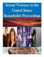 Sexual Violence in the United States: Roundtable Proceedings by U. S....