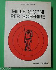 Mille Giorni per soffrire - Emilio Magi Braschi - Prima ed. Orbiche 1977