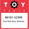 86101-52390 Toyota Cord sub-assy, antenna 8610152390, New Genuine OEM Part