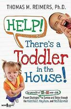Help! There's a Toddler in the House!: Proven Strategies for Parents of 2- To 6-