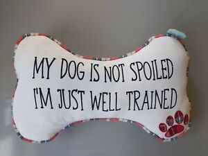 Dog Lovers Cushion, My Dog Is Not Spoiled, I`m Just Well Trained. Bone Shaped