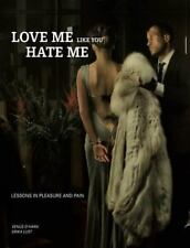 Love Me Like You Hate Me: Lessons in Pleasure & Pain. (Satin handcuffs w/ instr