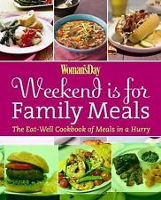 Woman's Day Weekend Is for Family Meals: The Eat-Well Cookbook of Meals in a Hur