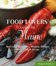 Food Lovers' Guide to Maine: Best Local Specialties, Markets, Recipes,