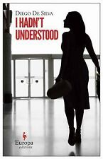 NEW - I Hadn't Understood by De Silva, Diego