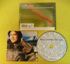 CD ELISA Then Comes The Sun 2001 Europe SUGAR 300369-2 no lp mc dvd (CI2)*