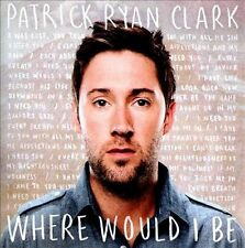 Where Would I Be by Patrick Ryan Clark (CD)