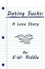 NEW Dating Sucks: A Love Story by E. W. Riddle