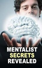 Mentalist Secrets Revealed : The Book Mentalists Don?t Want You to See!: By M...