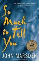 So Much to Tell You : 25th Anniversary Edition, Paperback by Marsden, John, B...