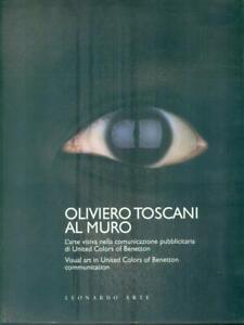 Oliviero Toscani IN The Wall Aa.vv. Leonardo Arte 1999