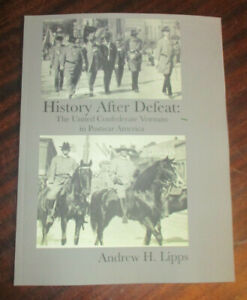 HISTORY AFTER DEFEAT: THE UNITED CONFEDERATE VETERANS IN POSTWAR AMERICA