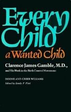 Every Child a Wanted Child: Clarence James Gamble and His Work in the Birth Cont