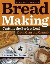 Bread Making-Crafting the Perfect Loaf from Crust to Crumb -Lauren Chattman 2011