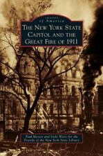 New York State Capitol and the Great Fire of 1911 (Hardback or Cased Book)